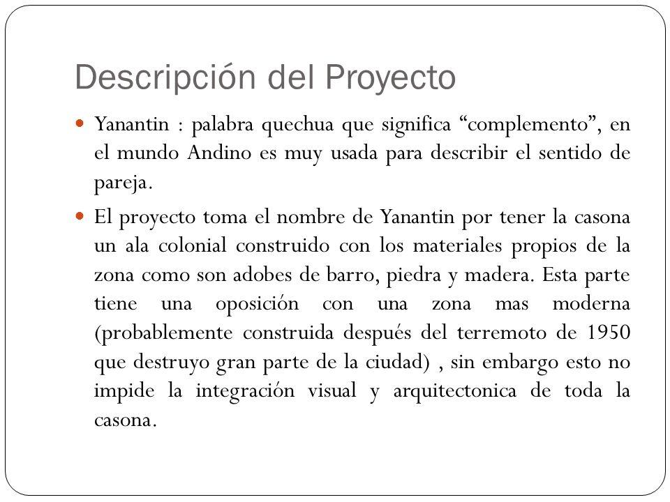 Descripción del Proyecto Teniendo esta idea del complemento que presenta la casona es que el proyecto se plantea como enfrentar estas dos alas de la casona sin que se rompa la armonía arquitectónica.