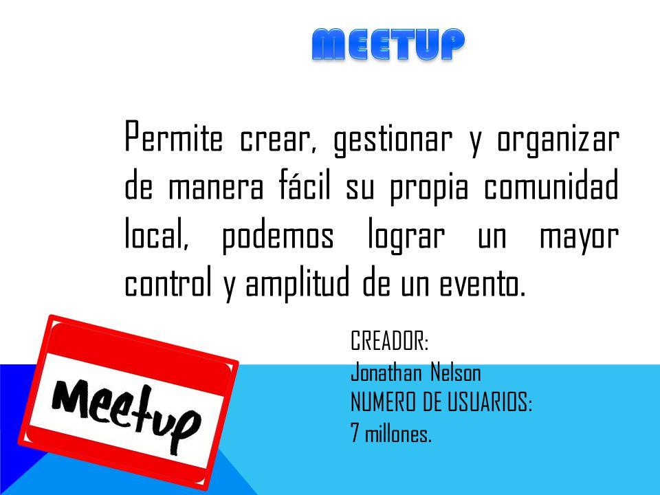 Permite crear, gestionar y organizar de manera fácil su propia comunidad local, podemos lograr un mayor control y amplitud de un evento. CREADOR: Jona