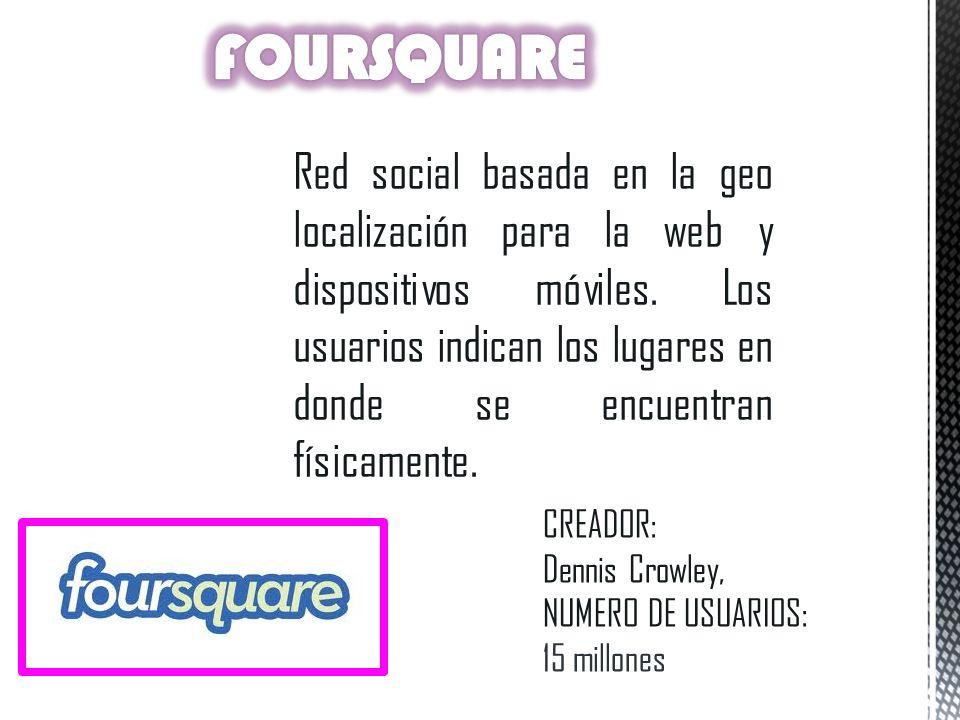 Red social basada en la geo localización para la web y dispositivos móviles. Los usuarios indican los lugares en donde se encuentran físicamente. CREA
