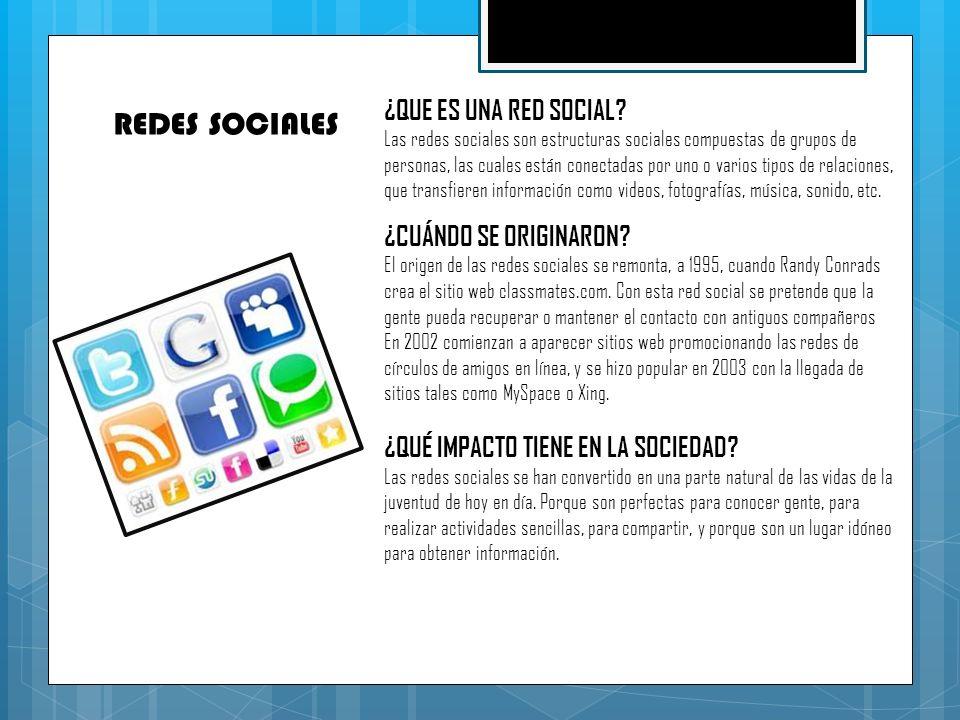 REDES SOCIALES ¿QUE ES UNA RED SOCIAL? Las redes sociales son estructuras sociales compuestas de grupos de personas, las cuales están conectadas por u