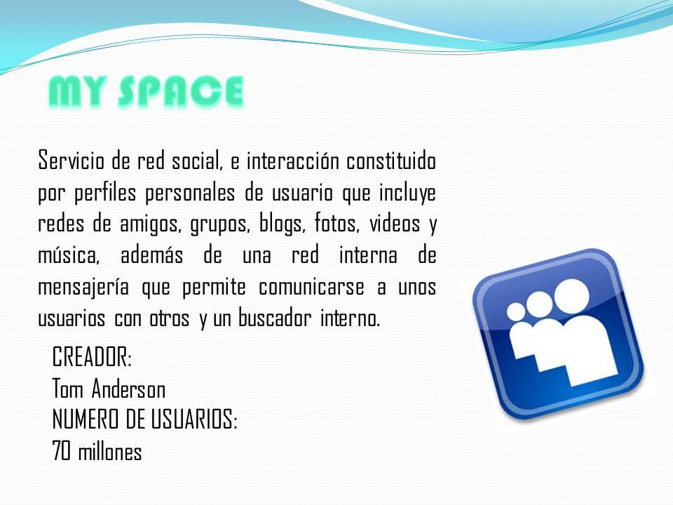 Servicio de red social, e interacción constituido por perfiles personales de usuario que incluye redes de amigos, grupos, blogs, fotos, videos y músic