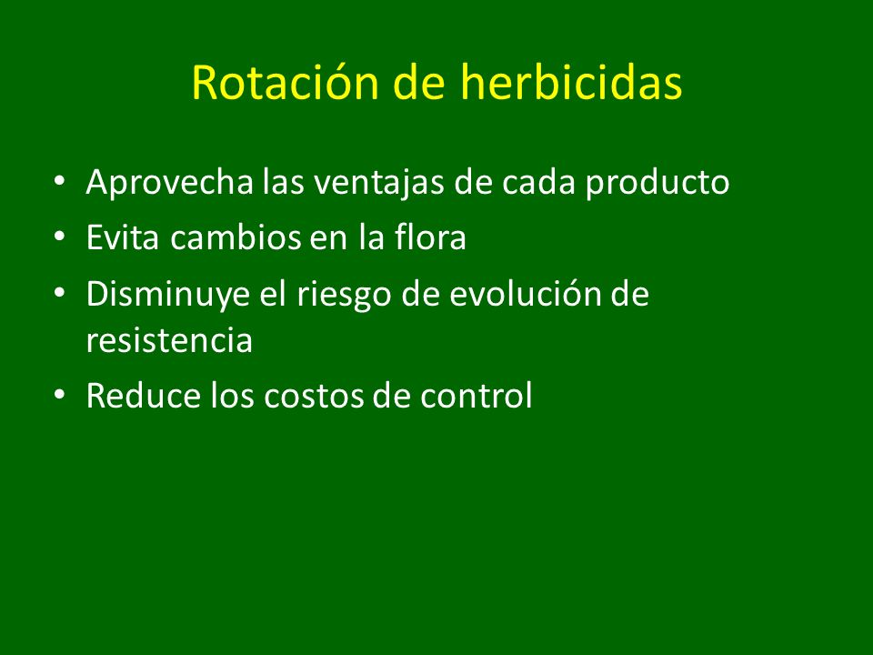 Rotación de herbicidas Aprovecha las ventajas de cada producto Evita cambios en la flora Disminuye el riesgo de evolución de resistencia Reduce los co