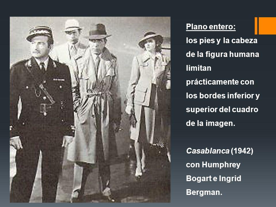 Plano entero: los pies y la cabeza de la figura humana limitan prácticamente con los bordes inferior y superior del cuadro de la imagen. Casablanca (1