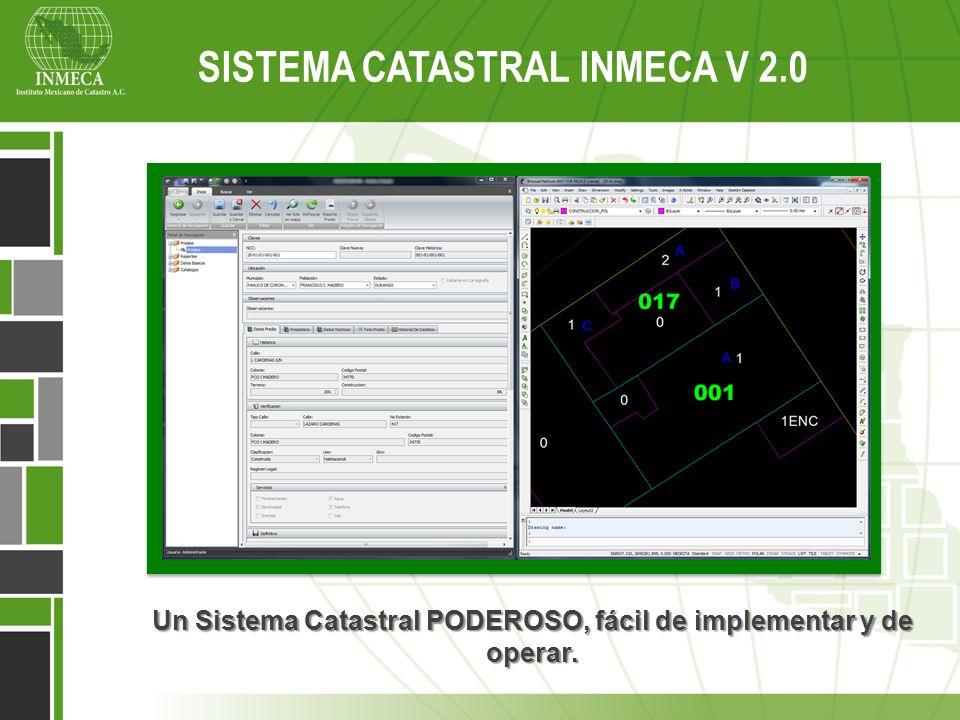 Sistema Catastral Inmeca v 2.0 Un Sistema Catastral PODEROSO, fácil de implementar y de operar. SISTEMA CATASTRAL INMECA V 2.0