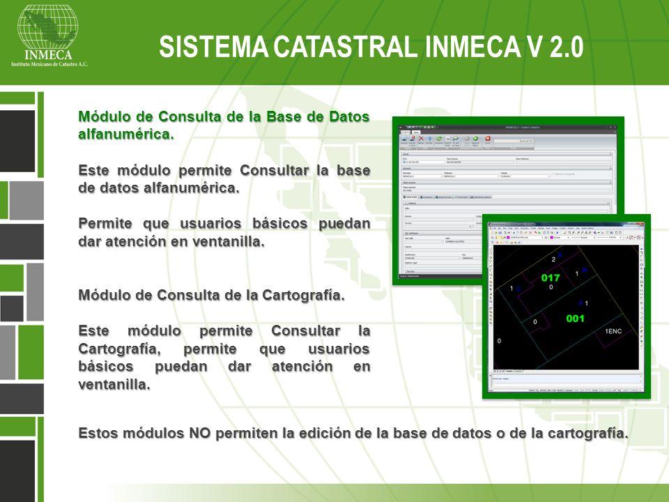 Sistema Catastral Inmeca v 2.0 SISTEMA CATASTRAL INMECA V 2.0 Módulo de Consulta de la Base de Datos alfanumérica. Este módulo permite Consultar la ba