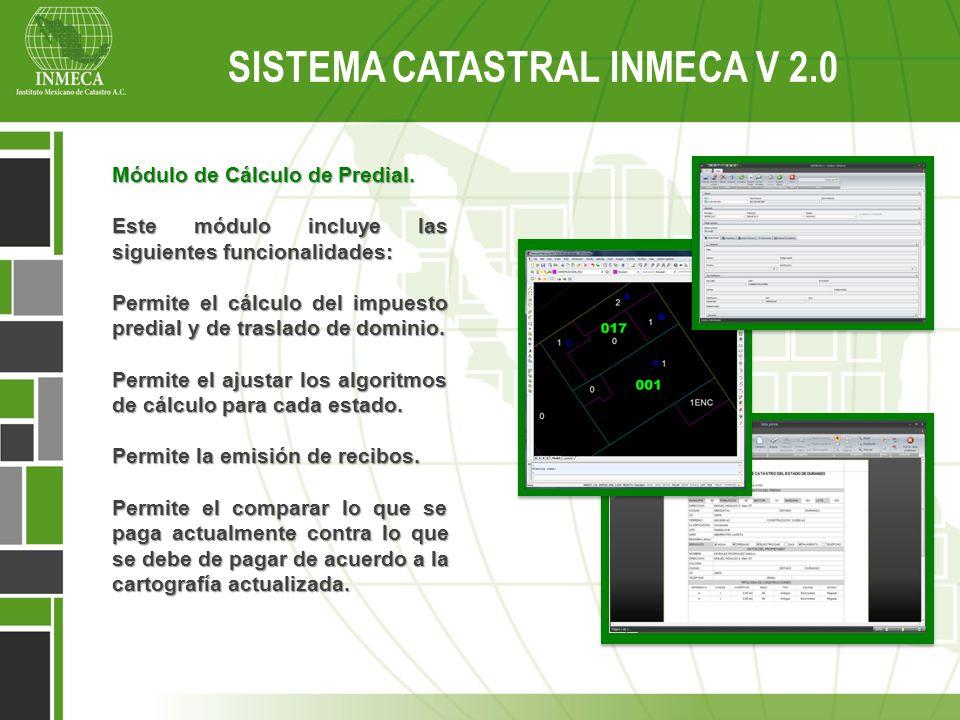 Sistema Catastral Inmeca v 2.0 SISTEMA CATASTRAL INMECA V 2.0 Módulo de Cálculo de Predial. Este módulo incluye las siguientes funcionalidades: Permit