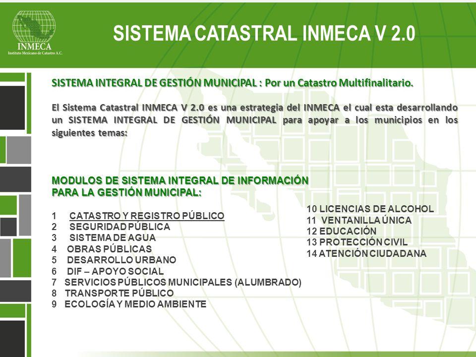 Sistema Catastral Inmeca v 2.0 SISTEMA CATASTRAL INMECA V 2.0 SISTEMA INTEGRAL DE GESTIÓN MUNICIPAL : Por un Catastro Multifinalitario. El Sistema Cat