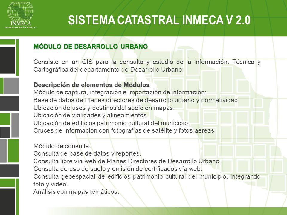 MÓDULO DE DESARROLLO URBANO Consiste en un GIS para la consulta y estudio de la información: Técnica y Cartográfica del departamento de Desarrollo Urb