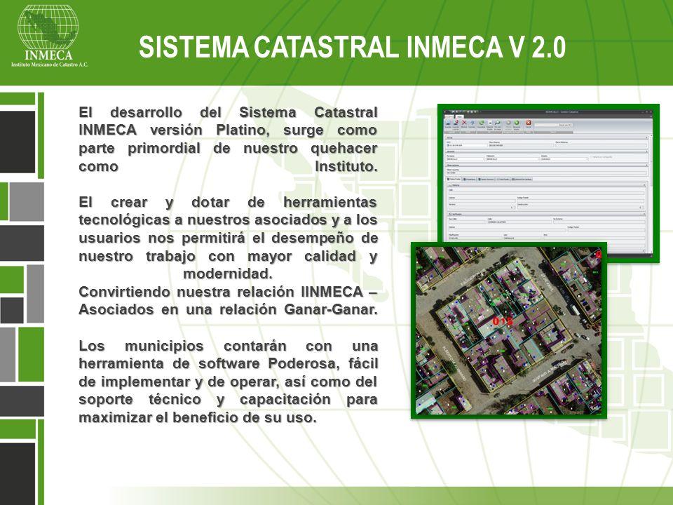 Sistema Catastral Inmeca v 2.0 El desarrollo del Sistema Catastral INMECA versión Platino, surge como parte primordial de nuestro quehacer como Instit
