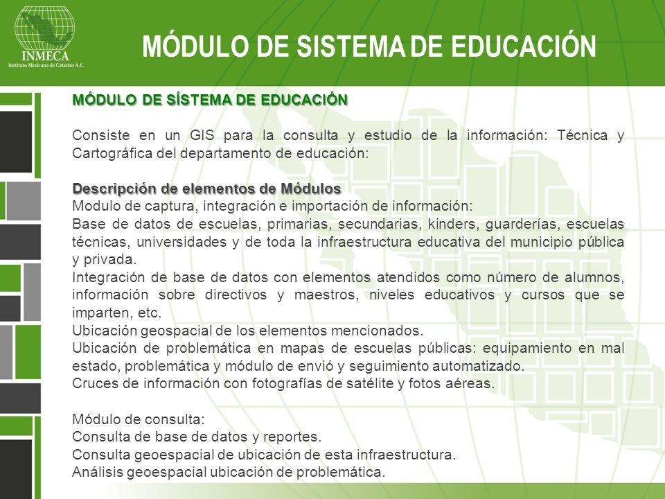 MÓDULO DE SISTEMA DE EDUCACIÓN MÓDULO DE SÍSTEMA DE EDUCACIÓN Consiste en un GIS para la consulta y estudio de la información: Técnica y Cartográfica