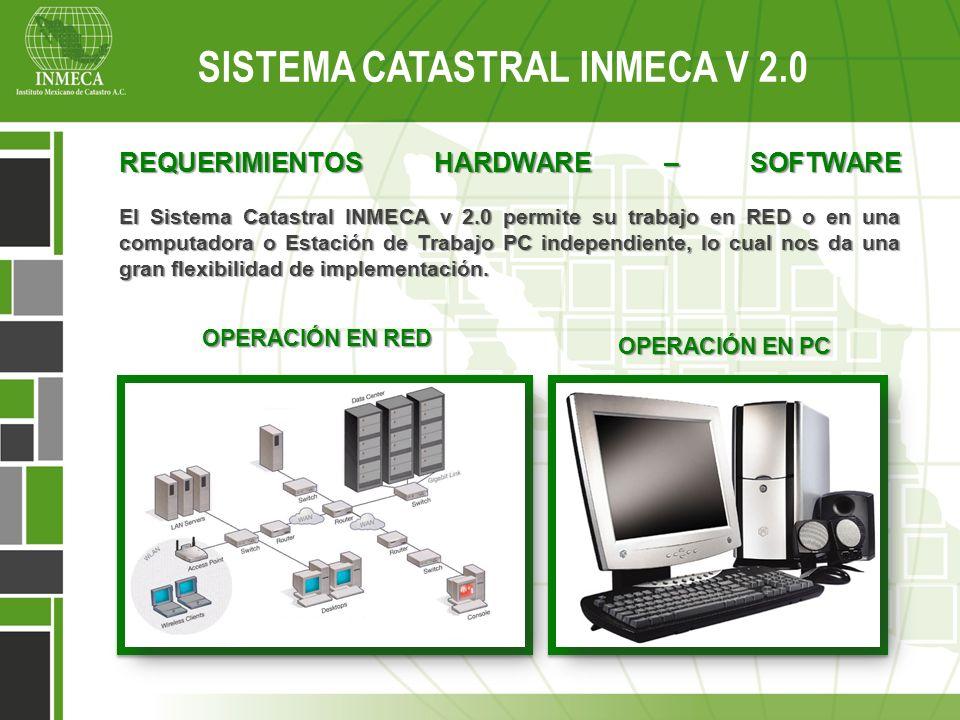 Sistema Catastral Inmeca v 2.0 REQUERIMIENTOS HARDWARE – SOFTWARE El Sistema Catastral INMECA v 2.0 permite su trabajo en RED o en una computadora o E