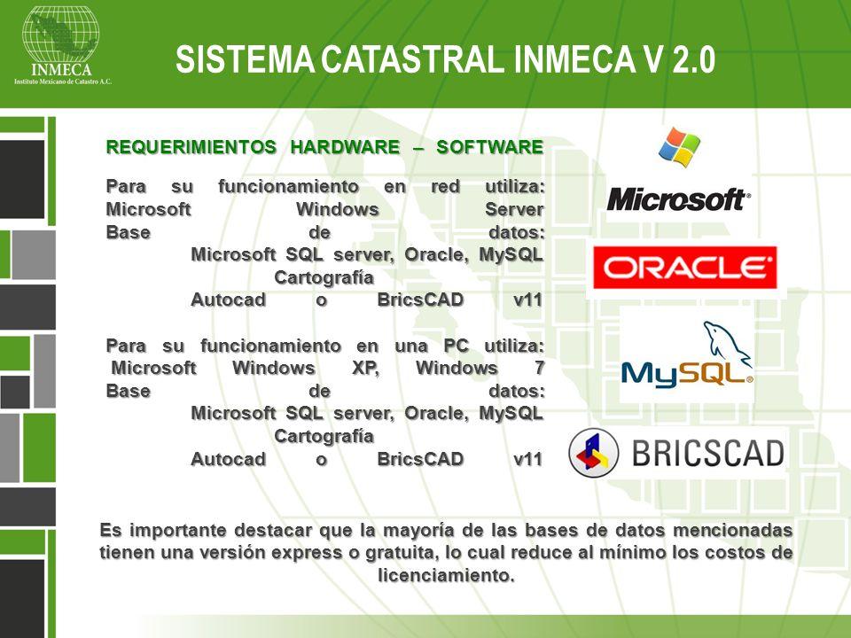 Sistema Catastral Inmeca v 2.0 REQUERIMIENTOS HARDWARE – SOFTWARE Para su funcionamiento en red utiliza: Microsoft Windows Server Base de datos: Micro