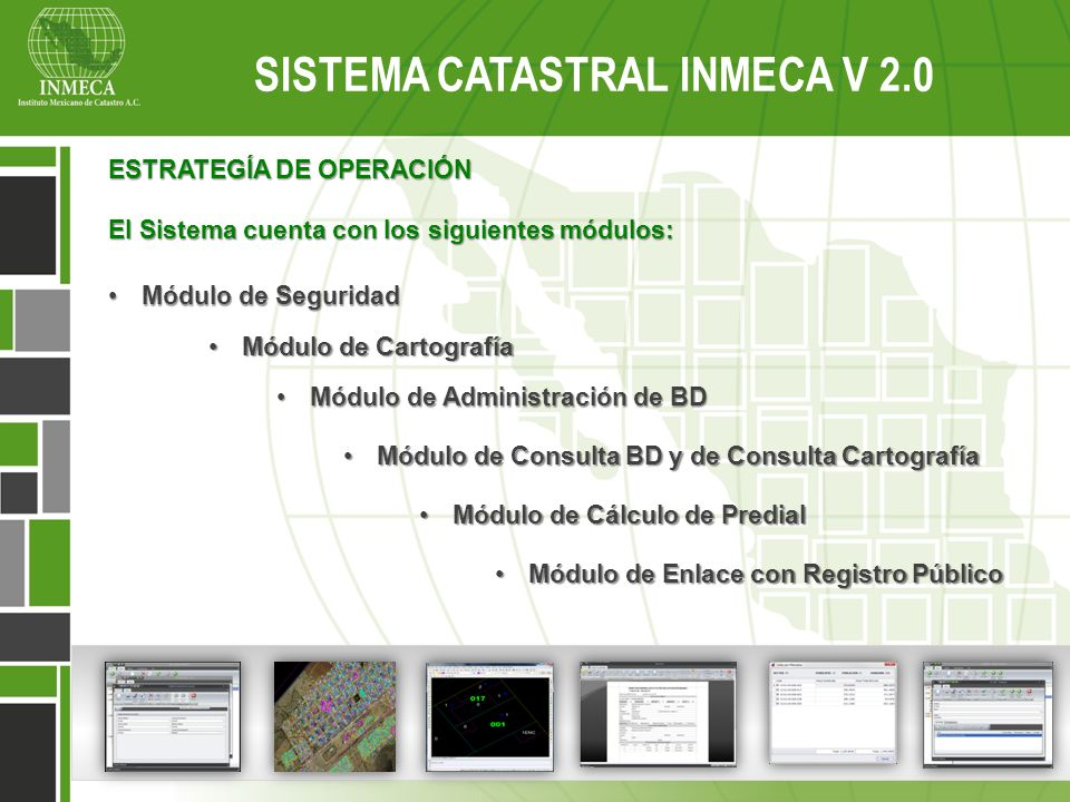 Sistema Catastral Inmeca v 2.0 SISTEMA CATASTRAL INMECA V 2.0 ESTRATEGÍA DE OPERACIÓN El Sistema cuenta con los siguientes módulos: Módulo de Segurida