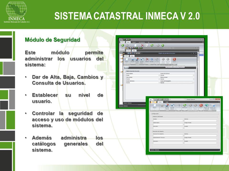 Sistema Catastral Inmeca v 2.0 SISTEMA CATASTRAL INMECA V 2.0 Módulo de Seguridad Este módulo permite administrar los usuarios del sistema: Dar de Alt