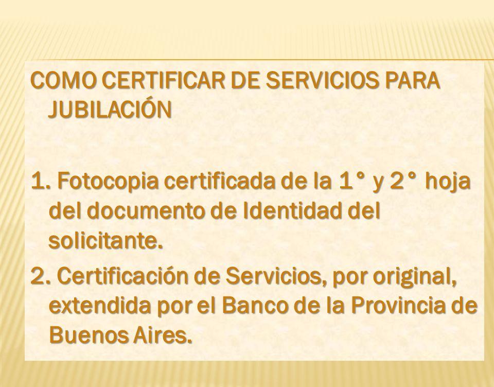 COMO CERTIFICAR SERVICIOS PARA PENSION 1. Fotocopia certificada de la 1° y 2° hoja del documento de Identidad del solicitante. 2. Certificación de Ser