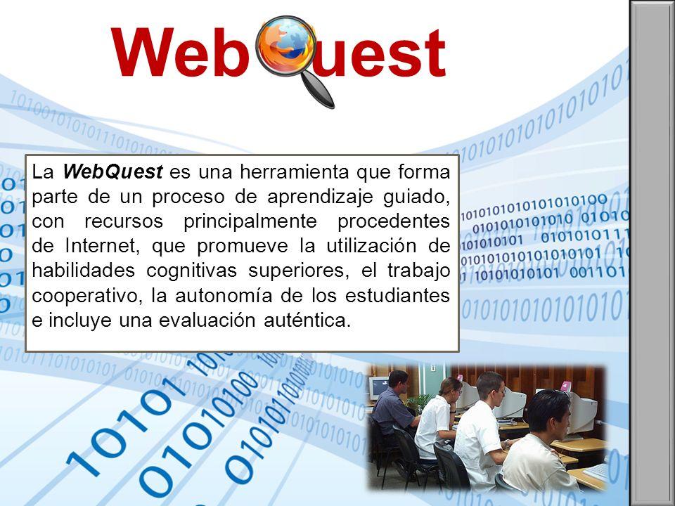 Web uest La WebQuest es una herramienta que forma parte de un proceso de aprendizaje guiado, con recursos principalmente procedentes de Internet, que