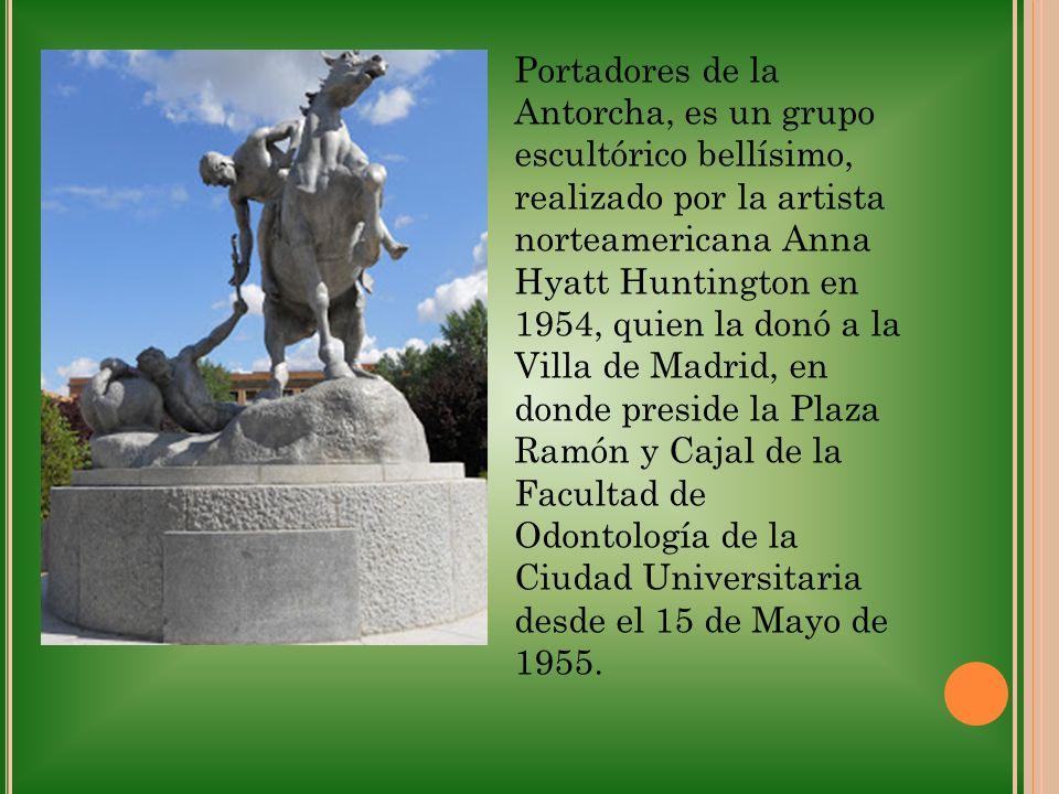Portadores de la Antorcha, es un grupo escultórico bellísimo, realizado por la artista norteamericana Anna Hyatt Huntington en 1954, quien la donó a l