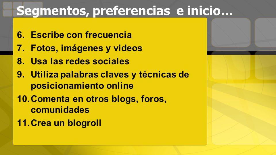 Segmentos, preferencias e inicio… 6.Escribe con frecuencia 7.Fotos, imágenes y videos 8.Usa las redes sociales 9.Utiliza palabras claves y técnicas de posicionamiento online 10.Comenta en otros blogs, foros, comunidades 11.Crea un blogroll
