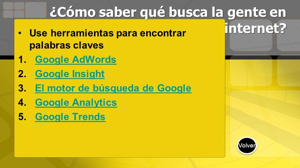 ¿Cómo saber qué busca la gente en internet? Use herramientas para encontrar palabras claves 1.Google AdWordsGoogle AdWords 2.Google InsightGoogle Insi