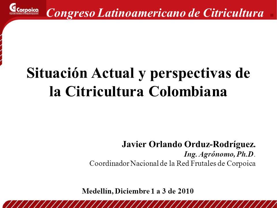 Javier Orlando Orduz-Rodríguez. Ing. Agrónomo, Ph.D. Coordinador Nacional de la Red Frutales de Corpoica Medellín, Diciembre 1 a 3 de 2010 Congreso La