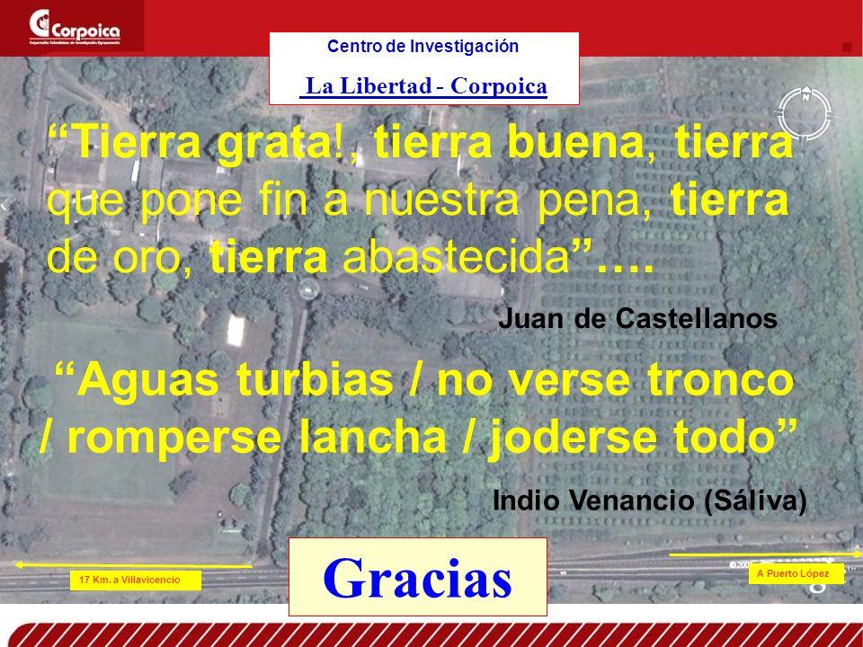 17 Km. a Villavicencio A Puerto López Centro de Investigación La Libertad - Corpoica Gracias Tierra grata!, tierra buena, tierra que pone fin a nuestr