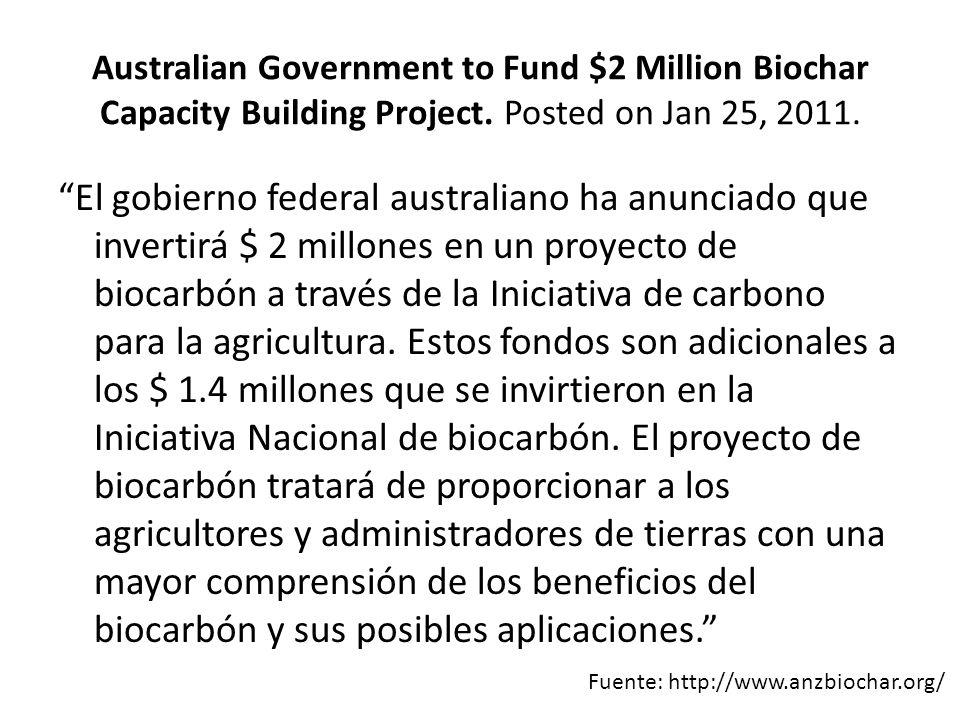 Australian Government to Fund $2 Million Biochar Capacity Building Project. Posted on Jan 25, 2011. El gobierno federal australiano ha anunciado que i