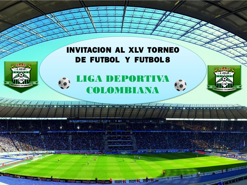 INVITACION AL XLV TORNEO DE FUTBOL Y FUTBOL 8 LIGA DEPORTIVA COLOMBIANA INVITACION AL XLV TORNEO DE FUTBOL Y FUTBOL 8 LIGA DEPORTIVA COLOMBIANA