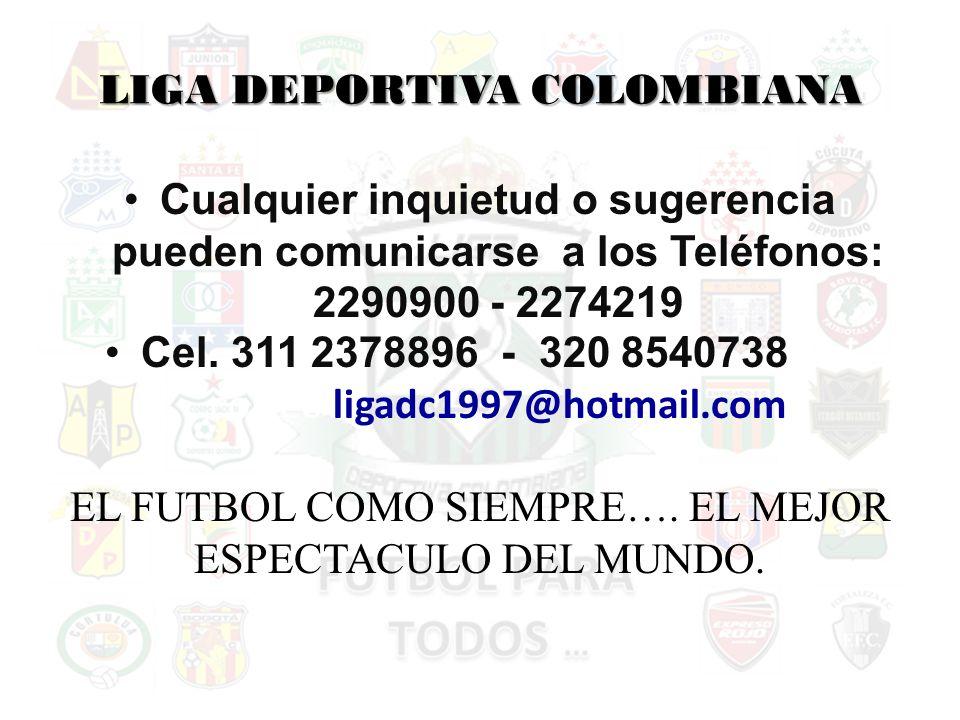 LIGA DEPORTIVA COLOMBIANA Cualquier inquietud o sugerencia pueden comunicarse a los Teléfonos: 2290900 - 2274219 Cel.