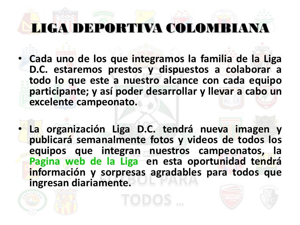 LIGA DEPORTIVA COLOMBIANA Cada uno de los que integramos la familia de la Liga D.C.