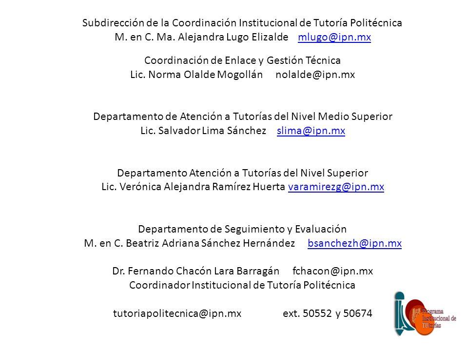 Subdirección de la Coordinación Institucional de Tutoría Politécnica M. en C. Ma. Alejandra Lugo Elizalde mlugo@ipn.mxmlugo@ipn.mx Coordinación de Enl