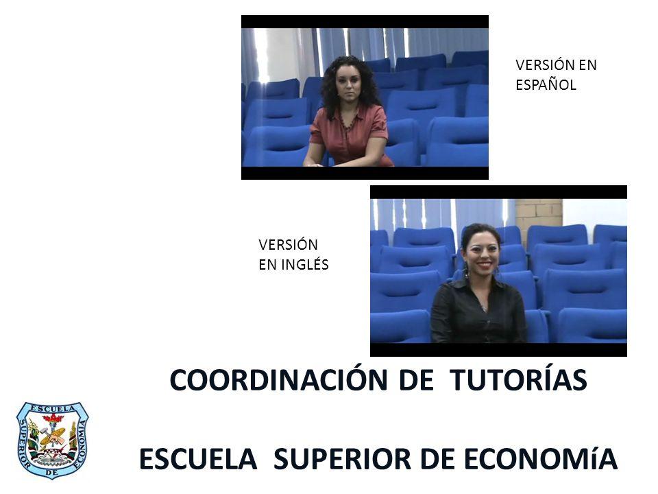 COORDINACIÓN DE TUTORÍAS ESCUELA SUPERIOR DE ECONOMíA VERSIÓN EN ESPAÑOL VERSIÓN EN INGLÉS