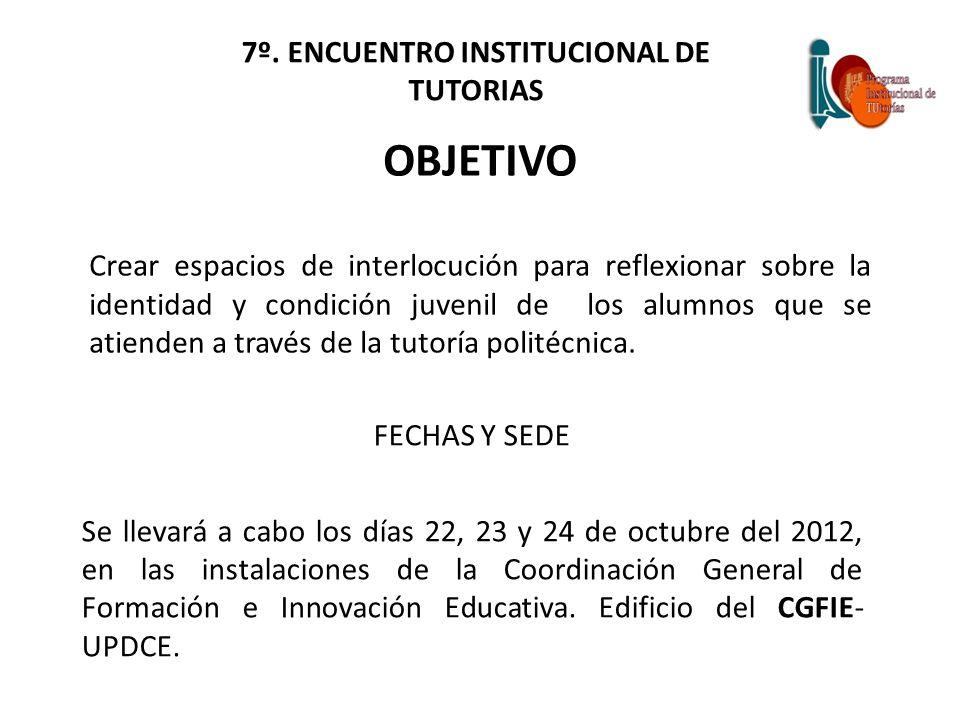 7º. ENCUENTRO INSTITUCIONAL DE TUTORIAS OBJETIVO Crear espacios de interlocución para reflexionar sobre la identidad y condición juvenil de los alumno