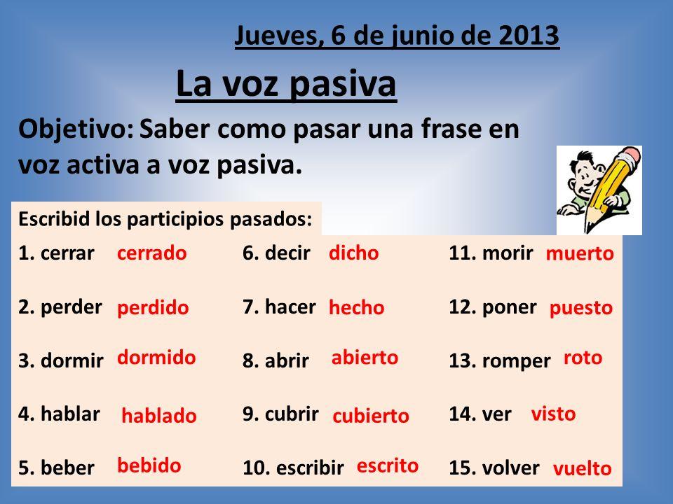 La voz pasiva Objetivo: Saber como pasar una frase en voz activa a voz pasiva.
