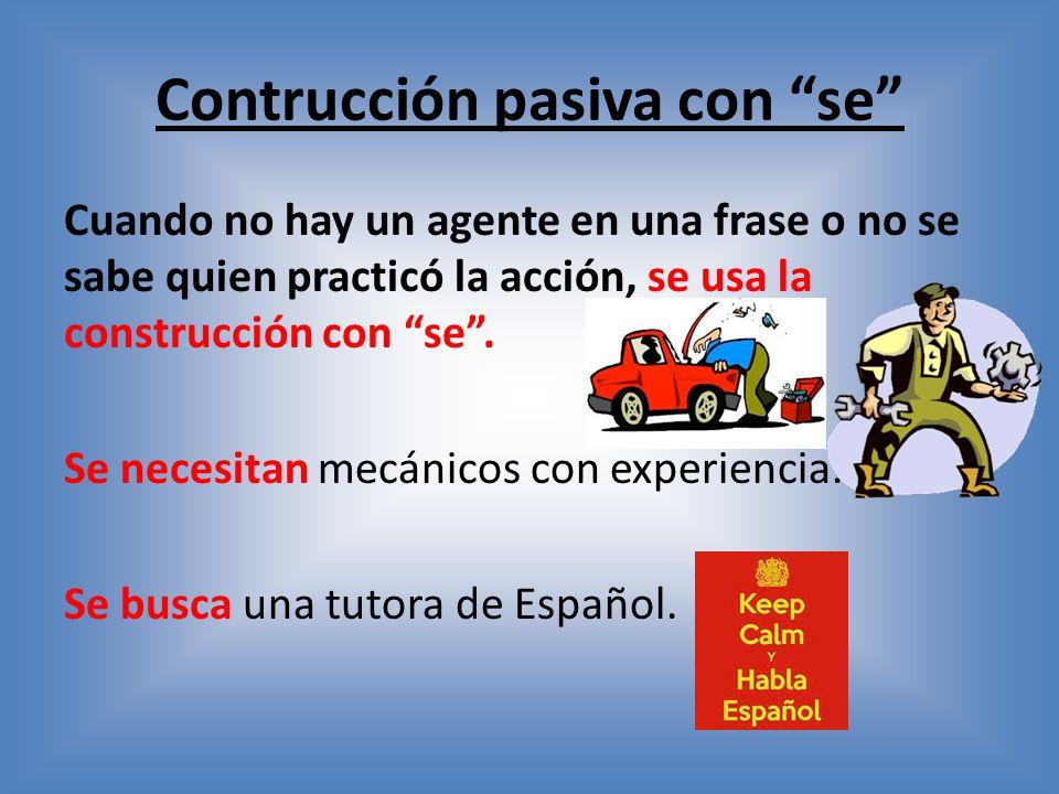 Contrucción pasiva con se Cuando no hay un agente en una frase o no se sabe quien practicó la acción, se usa la construcción con se.