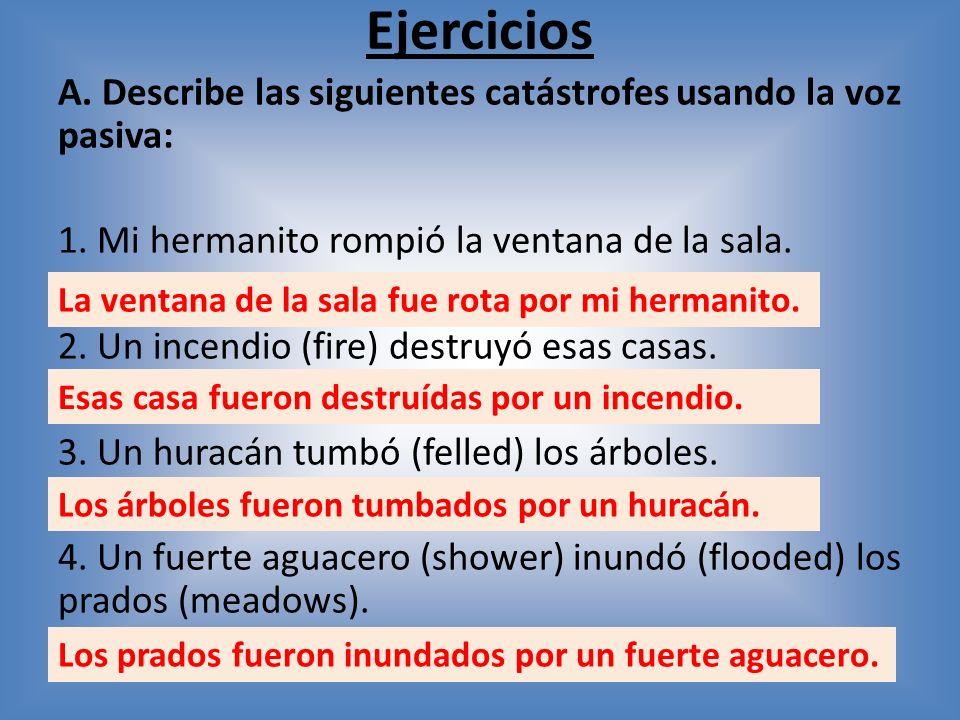 Ejercicios A.Describe las siguientes catástrofes usando la voz pasiva: 1.