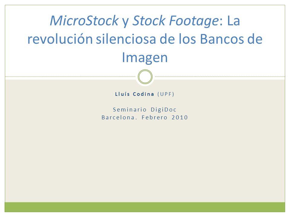 Lluís Codina (UPF) Seminario DigiDoc Barcelona. Febrero 2010 MicroStock y Stock Footage: La revolución silenciosa de los Bancos de Imagen