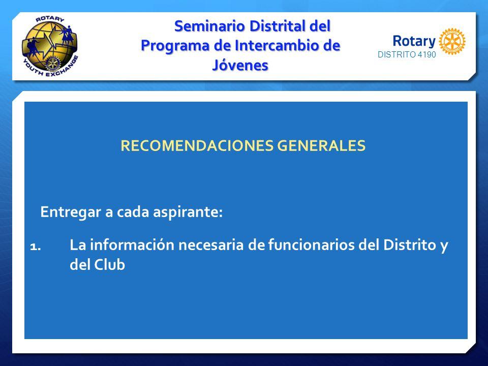 RECOMENDACIONES GENERALES Entregar a cada aspirante: 1. La información necesaria de funcionarios del Distrito y del Club Seminario Distrital del Progr