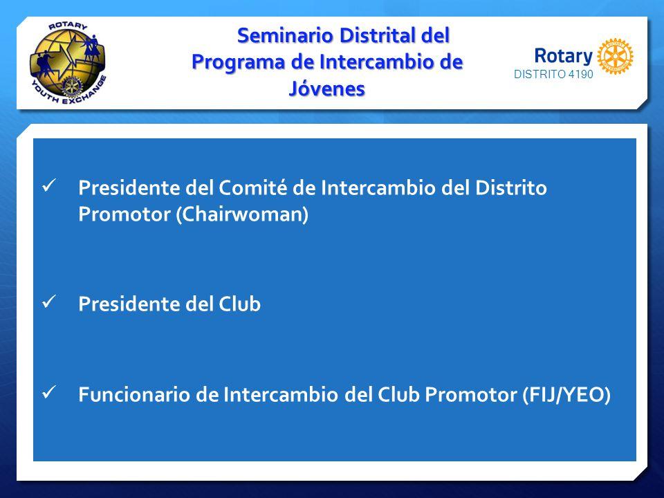 Presidente del Comité de Intercambio del Distrito Promotor (Chairwoman) Presidente del Club Funcionario de Intercambio del Club Promotor (FIJ/YEO) Sem