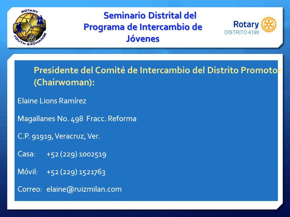 Presidente del Comité de Intercambio del Distrito Promotor (Chairwoman): Elaine Lions Ramírez Magallanes No. 498 Fracc. Reforma C.P. 91919, Veracruz,