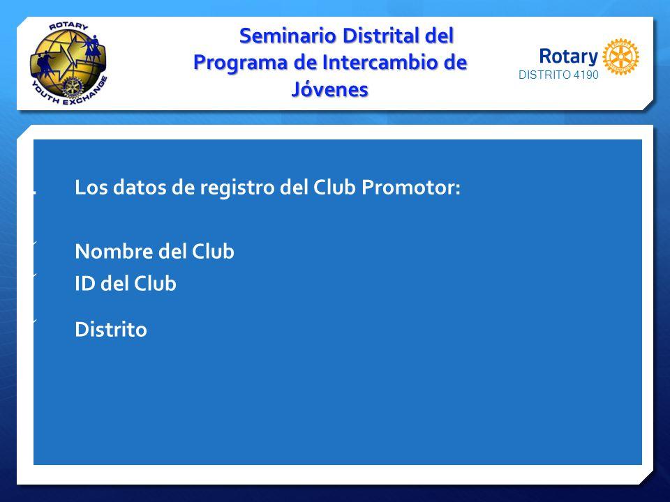 2.Los datos de registro del Club Promotor: Nombre del Club ID del Club Distrito Seminario Distrital del Programa de Intercambio de Jóvenes DISTRITO 41