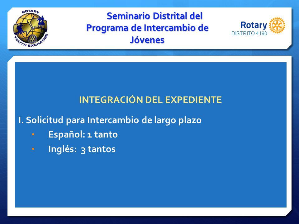 INTEGRACIÓN DEL EXPEDIENTE I. Solicitud para Intercambio de largo plazo Español: 1 tanto Inglés: 3 tantos Seminario Distrital del Programa de Intercam