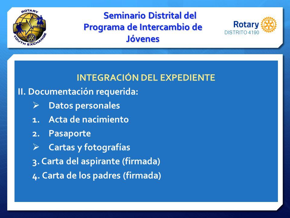 INTEGRACIÓN DEL EXPEDIENTE II. Documentación requerida: Datos personales 1.Acta de nacimiento 2.Pasaporte Cartas y fotografías 3. Carta del aspirante