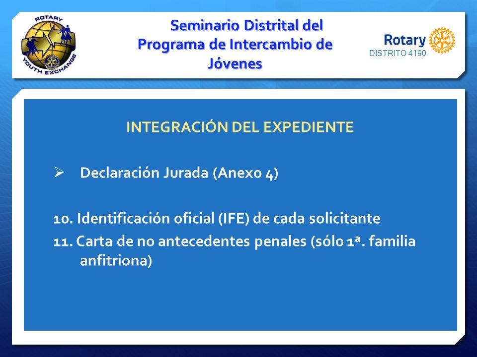 INTEGRACIÓN DEL EXPEDIENTE Declaración Jurada (Anexo 4) 10. Identificación oficial (IFE) de cada solicitante 11. Carta de no antecedentes penales (sól