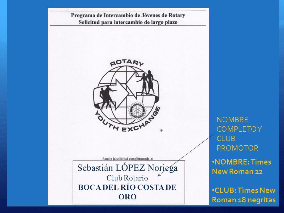 NOMBRE COMPLETO Y CLUB PROMOTOR Sebastián LÓPEZ Noriega Club Rotario BOCA DEL RÍO COSTA DE ORO NOMBRE: Times New Roman 22 CLUB: Times New Roman 18 neg