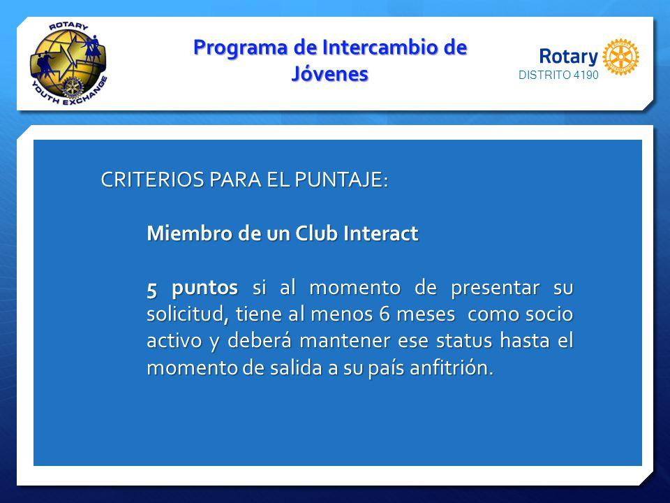 Programa de Intercambio de Jóvenes CRITERIOS PARA EL PUNTAJE: CRITERIOS PARA EL PUNTAJE: Miembro de un Club Interact 5 puntos si al momento de present
