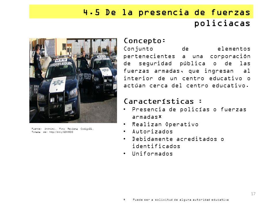 4.5 De la presencia de fuerzas policiacas 17 Concepto: Conjunto de elementos pertenecientes a una corporación de seguridad pública o de las fuerzas ar