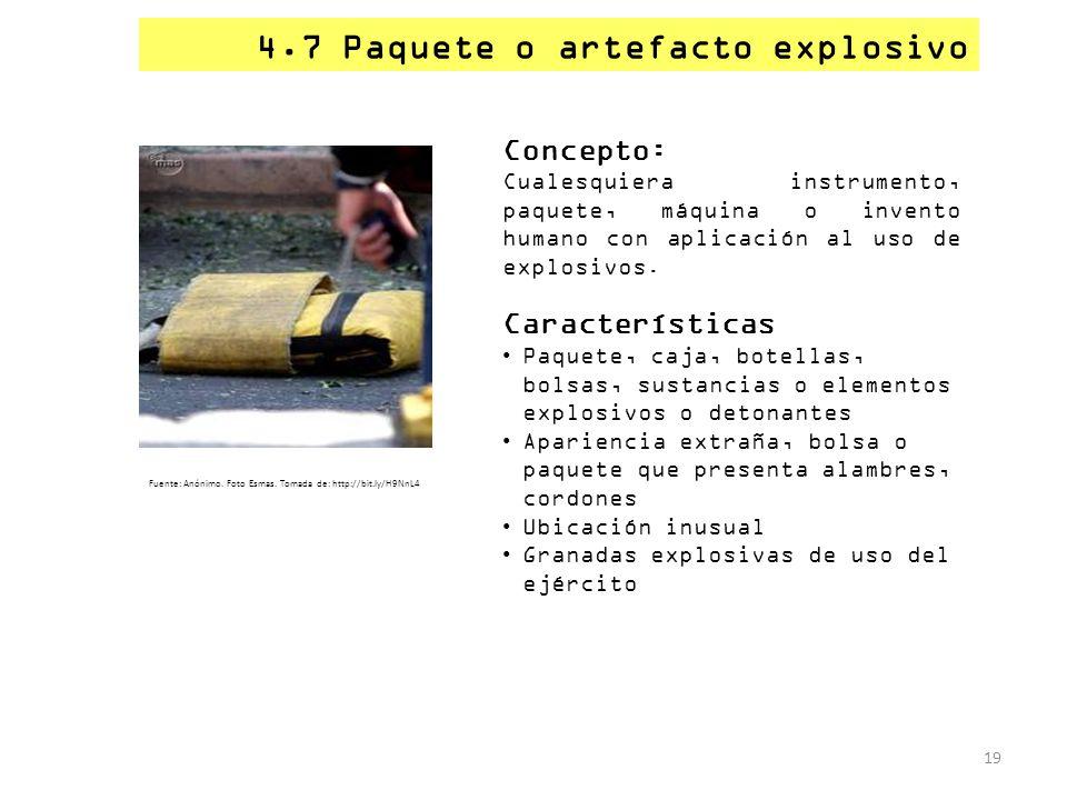 4.7 Paquete o artefacto explosivo 19 Concepto: Cualesquiera instrumento, paquete, máquina o invento humano con aplicación al uso de explosivos. Caract
