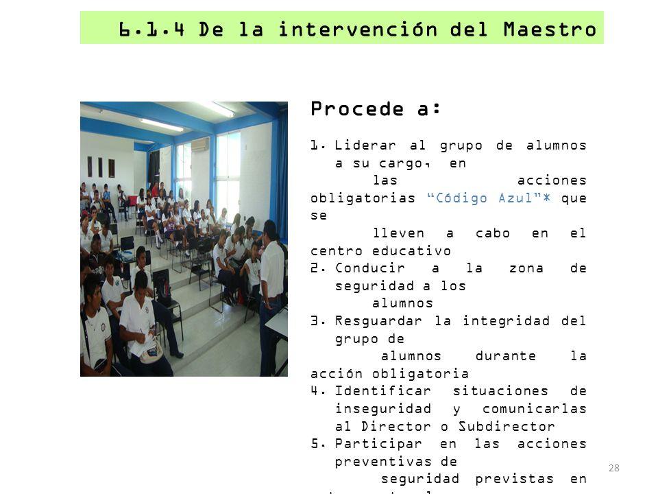 6.1.4 De la intervención del Maestro 28 Procede a: 1.Liderar al grupo de alumnos a su cargo, en las acciones obligatorias Código Azul* que se lleven a