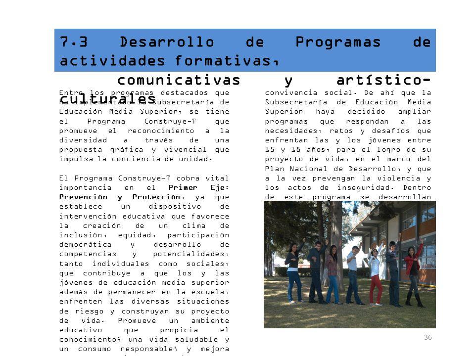 36 7.3 Desarrollo de Programas de actividades formativas, comunicativas y artístico- culturales Entre los programas destacados que ha implementado la