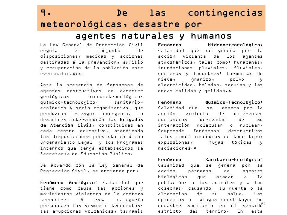62 9. De las contingencias meteorológicas, desastre por agentes naturales y humanos La Ley General de Protección Civil regula el conjunto de disposici